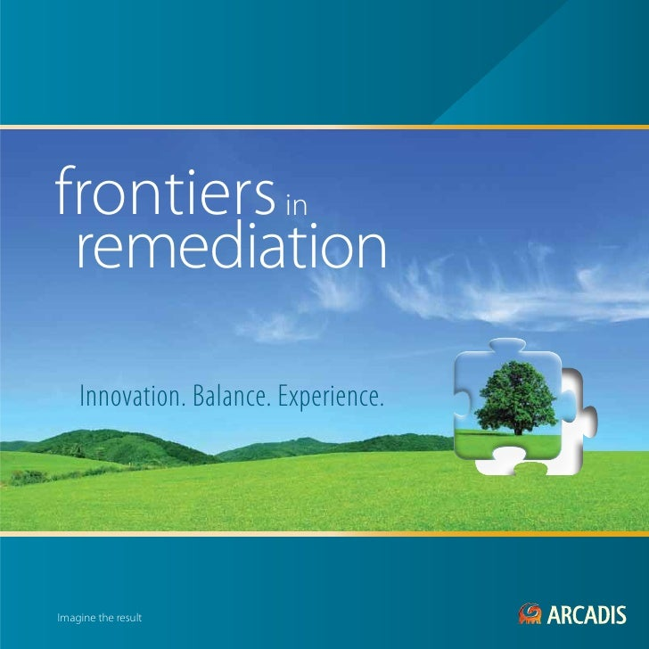 frontiers in remediation    Innovation. Balance. Experience.Imagine the result