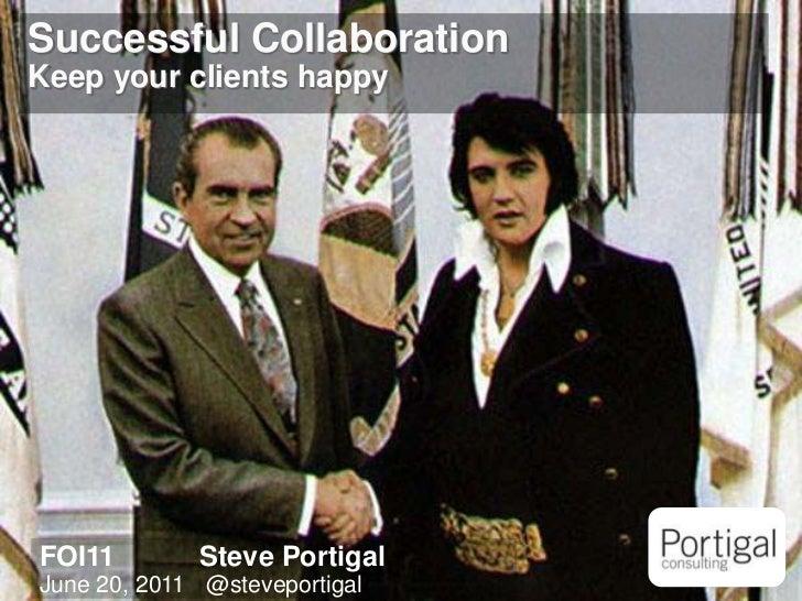 Successful Collaboration<br />Keep your clients happy<br />FOI11Steve PortigalJune 20, 2011 @steveportigal<br />