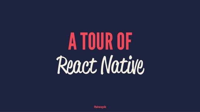A TOUR OF React Native @tadeuzagallo
