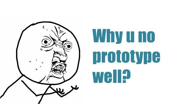 Why u no prototype well?