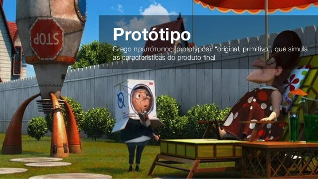 "Protótipo Grego πρωτότυπος (prototypos): ""original, primitivo"", que simula as características do produto final"