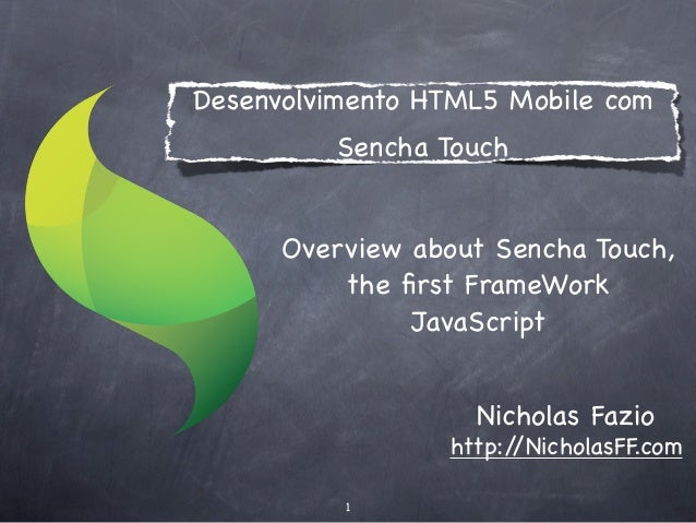 Desenvolvimento HTML5 Mobile com          Sencha Touch      Overview about Sencha Touch,          the first FrameWork      ...