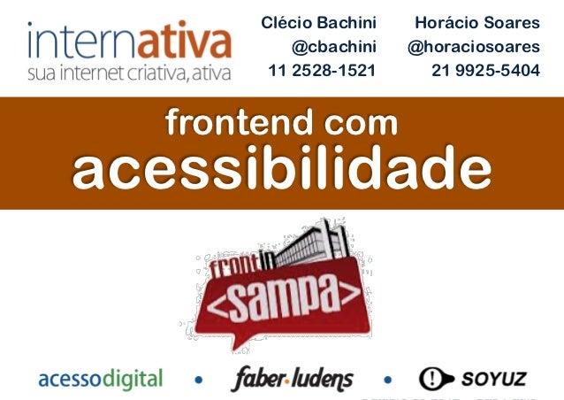 Clécio Bachini   Horácio Soares           @cbachini    @horaciosoares        11 2528-1521      21 9925-5404   frontend com...