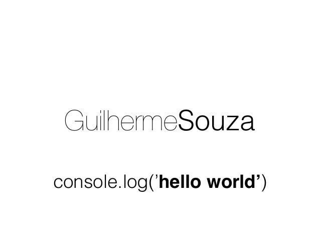 GuilhermeSouza console.log('hello world')