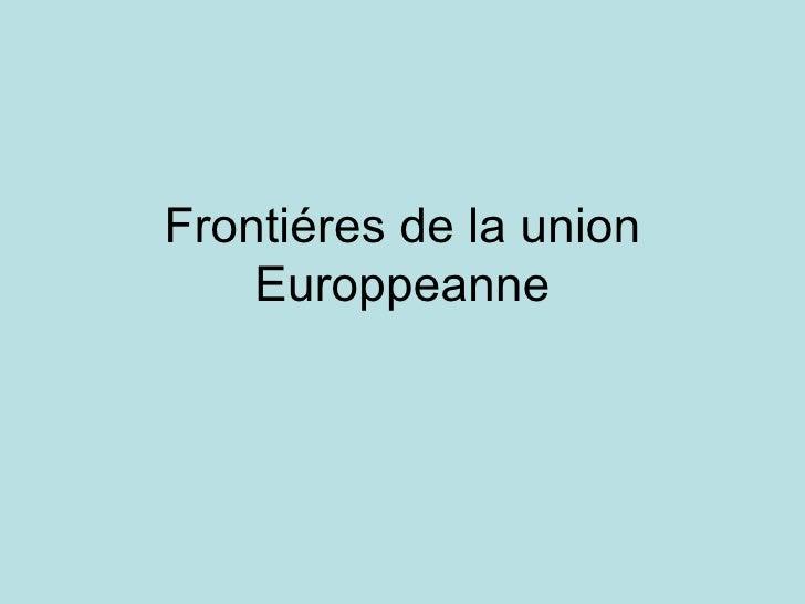 Frontiéres de la union    Europpeanne