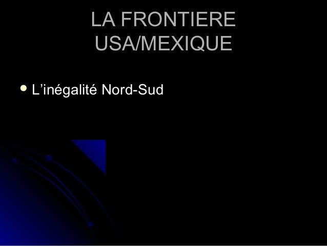 LA FRONTIERELA FRONTIERE USA/MEXIQUEUSA/MEXIQUE  L'inégalité Nord-SudL'inégalité Nord-Sud