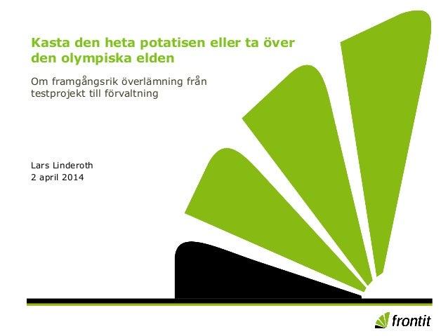 Kasta den heta potatisen eller ta över den olympiska elden Om framgångsrik överlämning från testprojekt till förvaltning L...