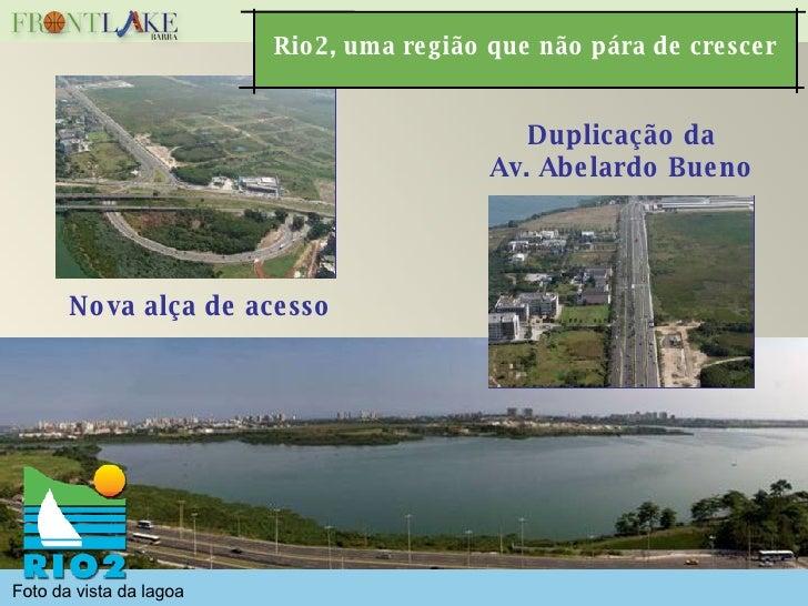 Nova alça de acesso Duplicação da Av. Abelardo Bueno Foto da vista da lagoa Rio2, uma região que não pára de crescer