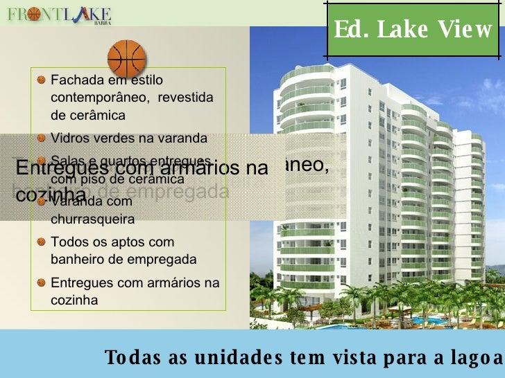 Ed. Lake View Todas as unidades tem vista para a lagoa <ul><li>Fachada em estilo contemporâneo,  revestida de cerâmica </l...