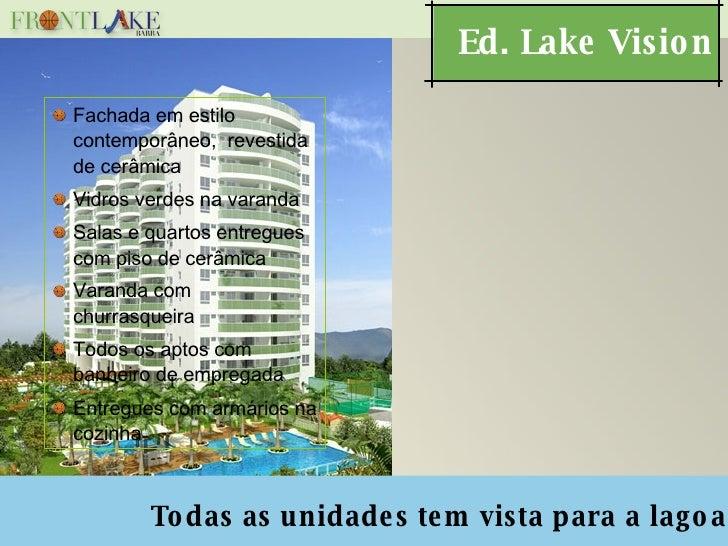 Ed. Lake Vision Todas as unidades tem vista para a lagoa <ul><li>Fachada em estilo contemporâneo,  revestida de cerâmica <...