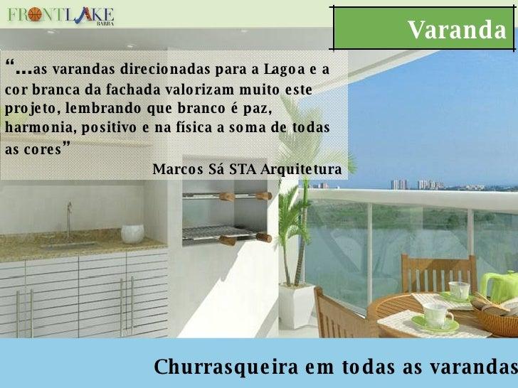"Varanda Churrasqueira em todas as varandas "" ... as varandas direcionadas para a Lagoa e a cor branca da fachada valorizam..."