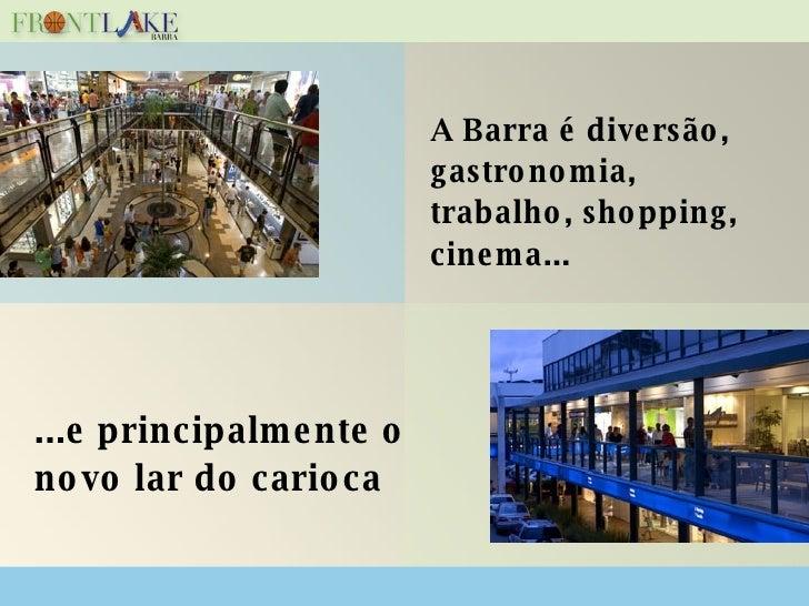 A Barra é diversão, gastronomia, trabalho, shopping, cinema... ...e principalmente o novo lar do carioca