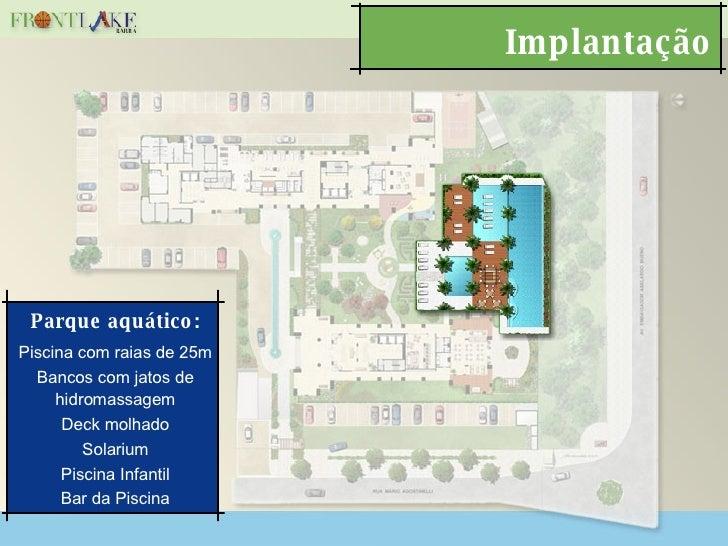 Implantação Parque aquático: Piscina com raias de 25m Bancos com jatos de hidromassagem Deck molhado Solarium Piscina Infa...