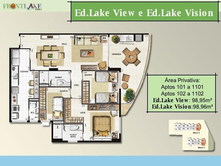 Ed.Lake View e Ed.Lake Vision  Área Privativa: Aptos 101 a 1101 Aptos 102 a 1102 Ed.Lake View : 98,95m² Ed.Lake Vision :98...