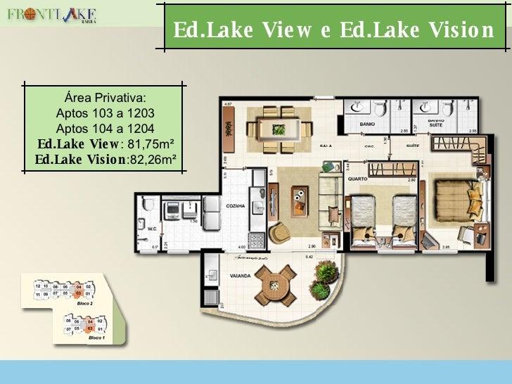 Ed.Lake View e Ed.Lake Vision  Área Privativa: Aptos 103 a 1203 Aptos 104 a 1204 Ed.Lake View : 81,75m² Ed.Lake Vision :82...