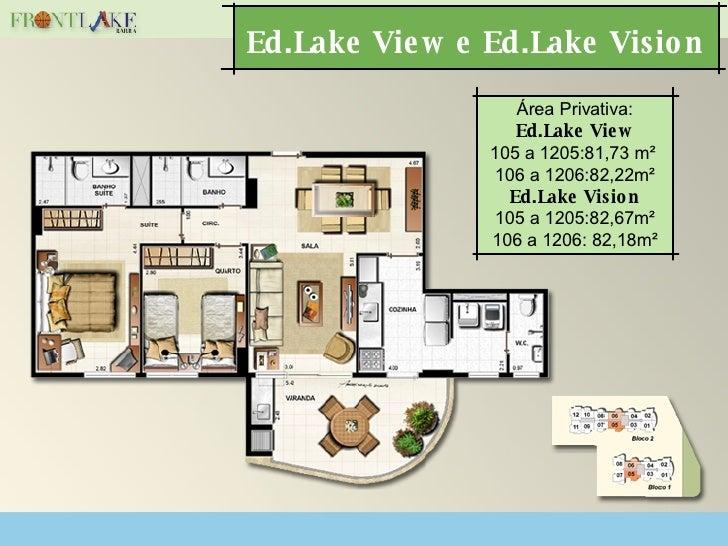 Ed.Lake View e Ed.Lake Vision  Área Privativa: Ed.Lake View 105 a 1205:81,73 m²  106 a 1206:82,22m² Ed.Lake Vision 105 a 1...