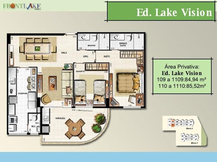 Ed. Lake Vision Área Privativa: Ed. Lake Vision 109 a 1109:84,94 m²  110 a 1110:85,52m²