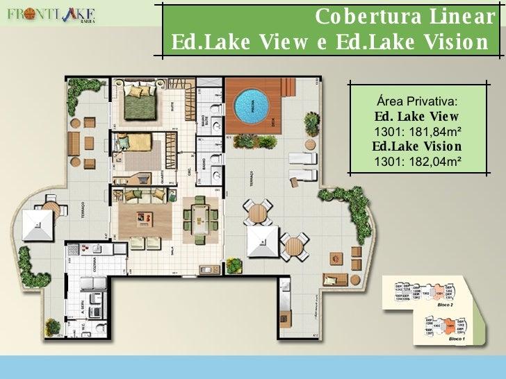 Cobertura Linear Ed.Lake View e Ed.Lake Vision  Área Privativa: Ed. Lake View 1301: 181,84m² Ed.Lake Vision 1301: 182,04m²