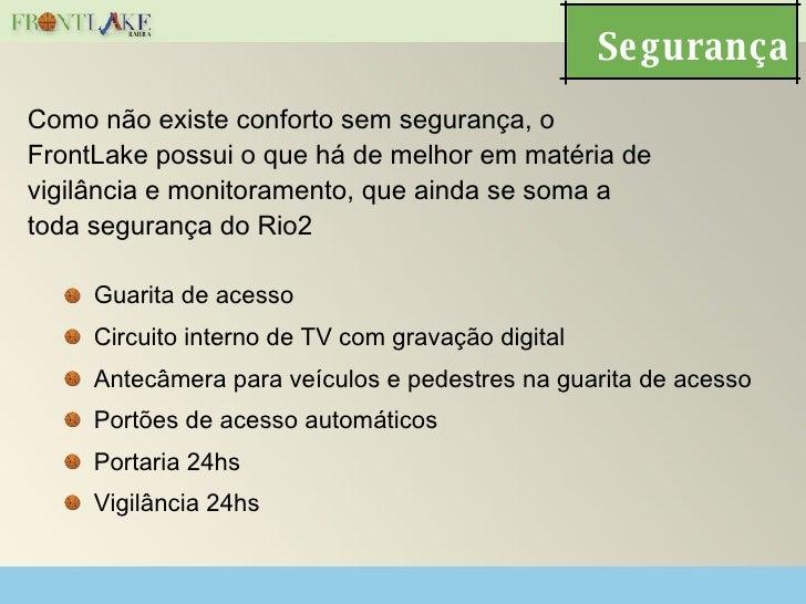 Segurança <ul><li>Guarita de acesso </li></ul><ul><li>Circuito interno de TV com gravação digital </li></ul><ul><li>Antecâ...