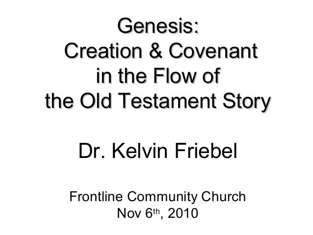 Genesis:Genesis: Creation & CovenantCreation & Covenant in the Flow ofin the Flow of the Old Testament Storythe Old Testam...