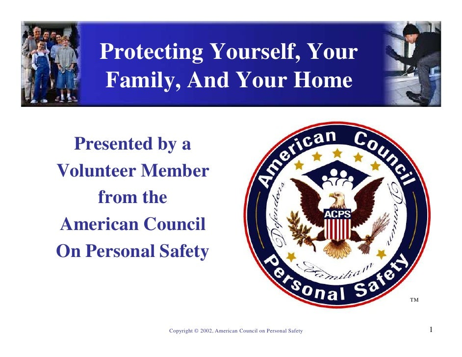 Protecting Yourself, Your      Family, And Your Home   Presented by a Volunteer Member     from the American Council On Pe...