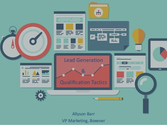 Lead Generation & Qualification Tactics Allyson Barr VP Marketing, Boxever