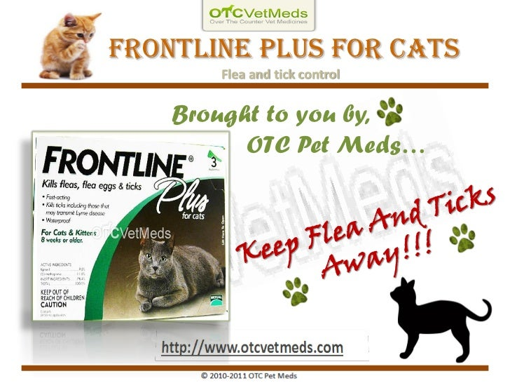 Frontline plus For Cats       Flea and tick control    Brought to you by,          OTC Pet Meds…
