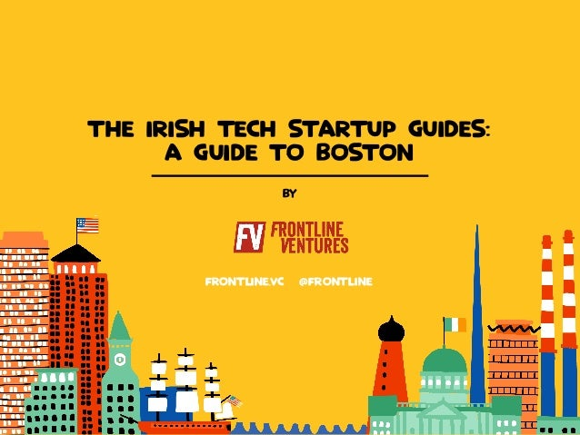 Frontline  Let's talk about Boston  FRONTLINE.VC FRONTLINE  BY  THE IRISH TECH STARTUP GUIDES:  A GUIDE TO BOSTON