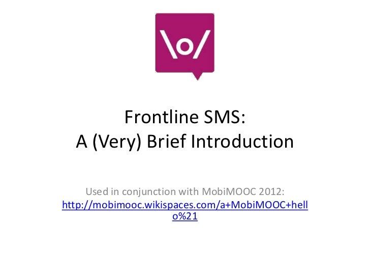 Frontline SMS:  A (Very) Brief Introduction     Used in conjunction with MobiMOOC 2012:http://mobimooc.wikispaces.com/a+Mo...