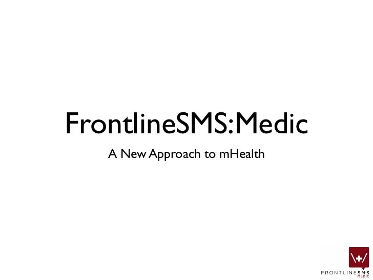 FrontlineSMS:Medic    A New Approach to mHealth