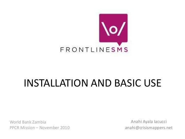 INSTALLATION AND BASIC USE<br />Anahi Ayala Iacucci<br />anahi@crisismappers.net<br />World Bank Zambia<br />PPCR Mission ...