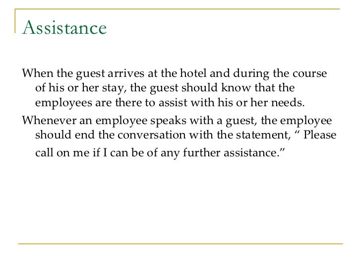 Assistance <ul><li>When the guest arrives at the hotel and during the course of his or her stay, the guest should know tha...