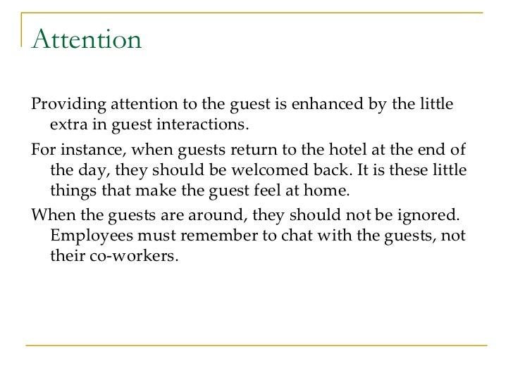 Attention <ul><li>Providing attention to the guest is enhanced by the little extra in guest interactions.  </li></ul><ul><...