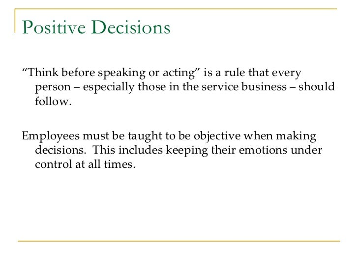 """Positive Decisions <ul><li>"""" Think before speaking or acting"""" is a rule that every person – especially those in the servic..."""