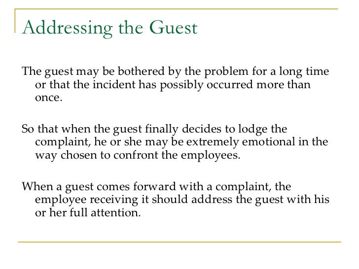 Addressing the Guest <ul><li>The guest may be bothered by the problem for a long time or that the incident has possibly oc...