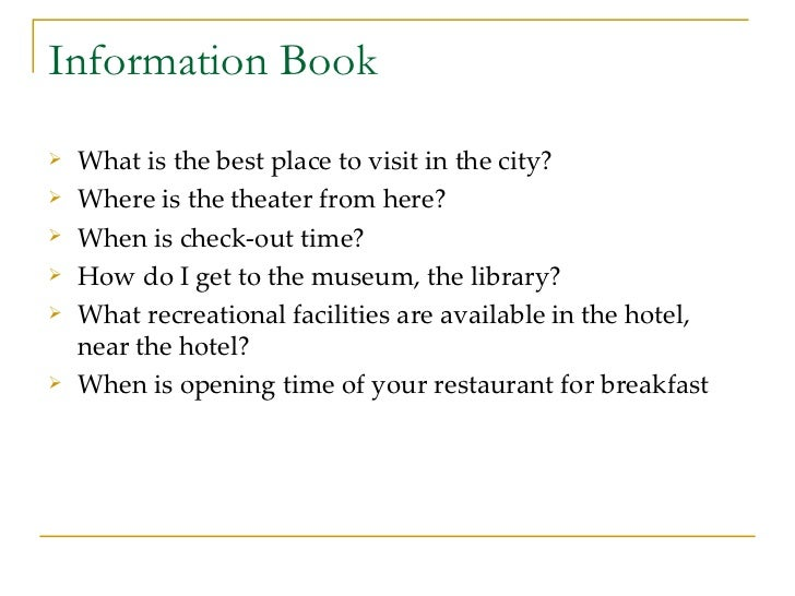 Information Book <ul><li>What is the best place to visit in the city? </li></ul><ul><li>Where is the theater from here? </...