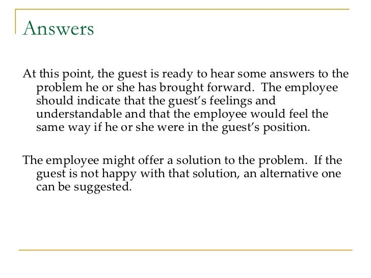 Answers <ul><li>At this point, the guest is ready to hear some answers to the problem he or she has brought forward.  The ...