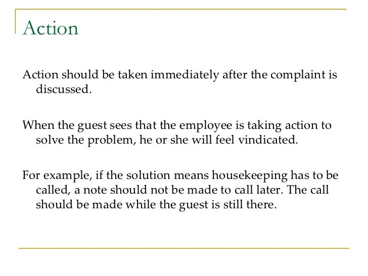 Action <ul><li>Action should be taken immediately after the complaint is discussed.  </li></ul><ul><li>When the guest sees...