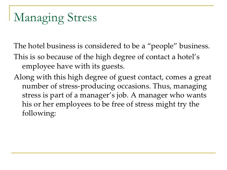 """Managing Stress <ul><li>The hotel business is considered to be a """"people"""" business.  </li></ul><ul><li>This is so because ..."""