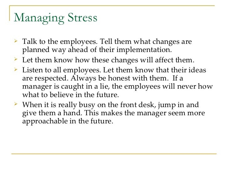 Managing Stress <ul><li>Talk to the employees. Tell them what changes are planned way ahead of their implementation. </li>...