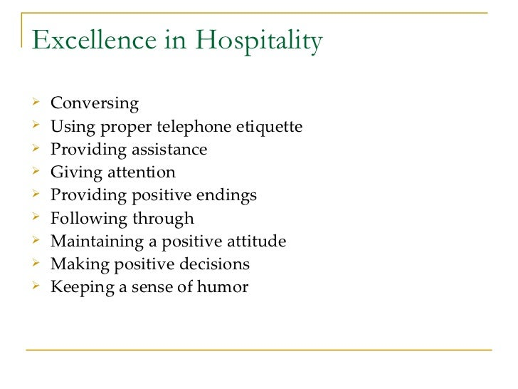 Excellence in Hospitality <ul><li>Conversing </li></ul><ul><li>Using proper telephone etiquette </li></ul><ul><li>Providin...