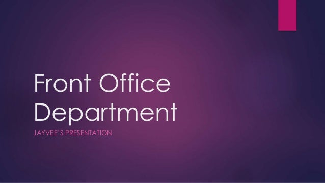 front office department Make a list of the variety of jobs in the front office department 2 indicate the main duties of these jobs 3.