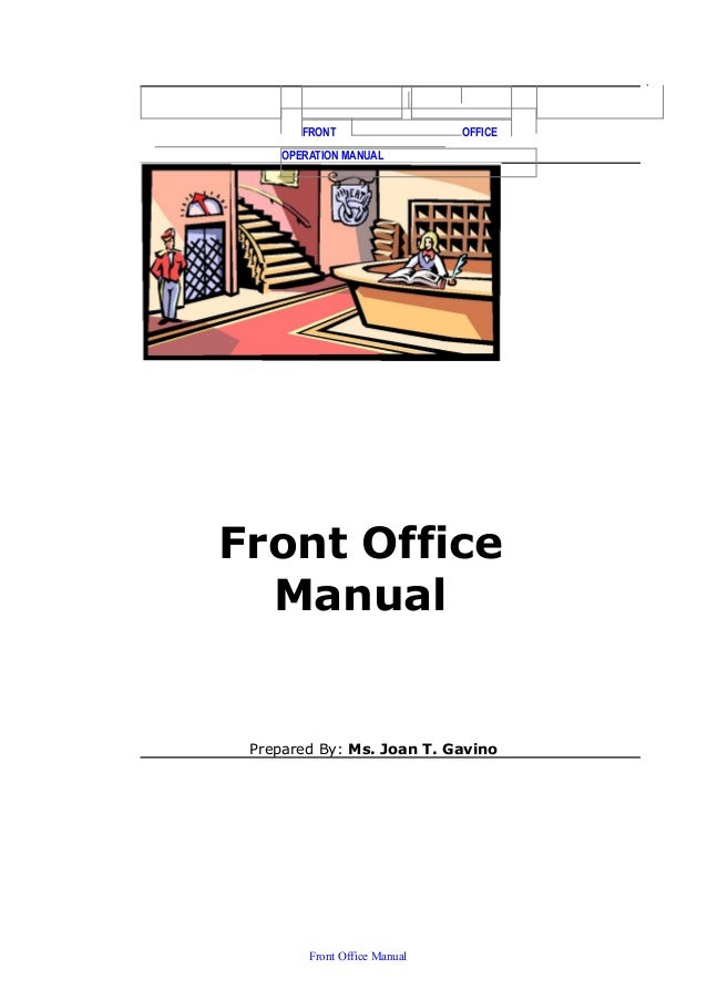 FRONT OFFICE OPERATION MANUAL Front Office Manual Prepared By: Ms. Joan T. Gavino Front Office Manual