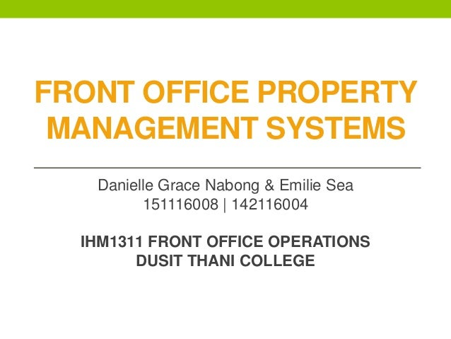 FRONT OFFICE PROPERTY MANAGEMENT SYSTEMS Danielle Grace Nabong & Emilie Sea 151116008 | 142116004 IHM1311 FRONT OFFICE OPE...