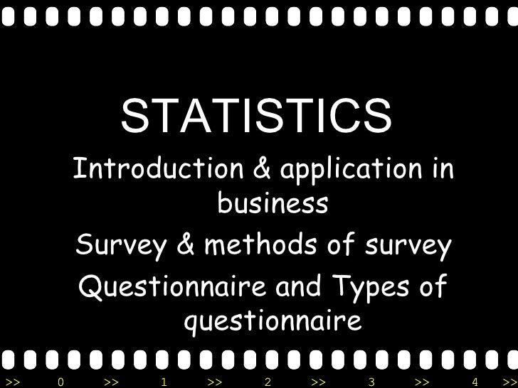 <ul><li>STATISTICS   </li></ul><ul><li>Introduction & application in business </li></ul><ul><li>Survey & methods of survey...
