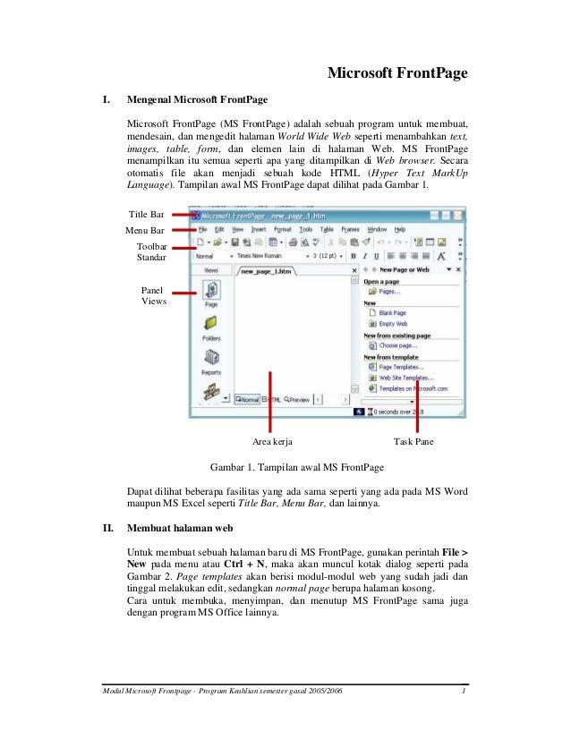Microsoft FrontPage I.  Mengenal Microsoft FrontPage Microsoft FrontPage (MS FrontPage) adalah sebuah program untuk membua...