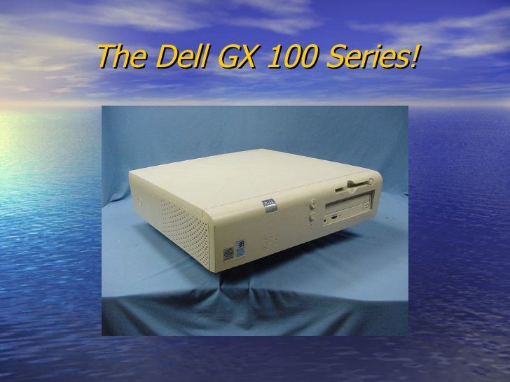 The Dell GX 100 Series!
