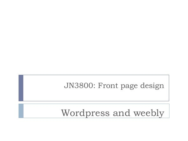 JN3800: Front page design  Wordpress and weebly
