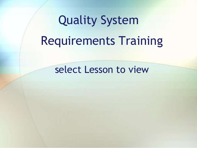 Quality System Requirements Training select Lesson to view