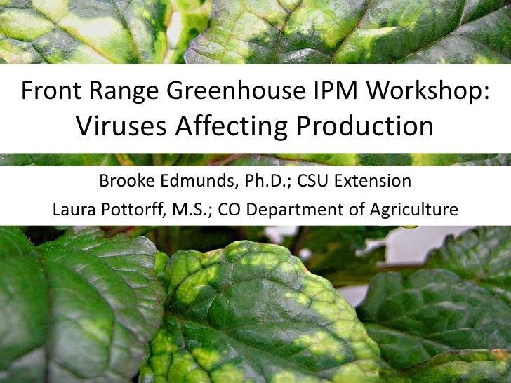 Front Range Greenhouse IPM Workshop:Viruses Affecting Production<br />Brooke Edmunds, Ph.D.; CSU Extension<br />Laura Pott...